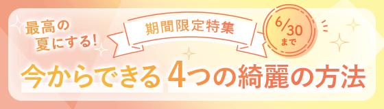 期間限定特集「最高の夏にする!今からできる4つの綺麗の方法」